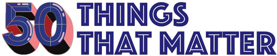 50 things that matter