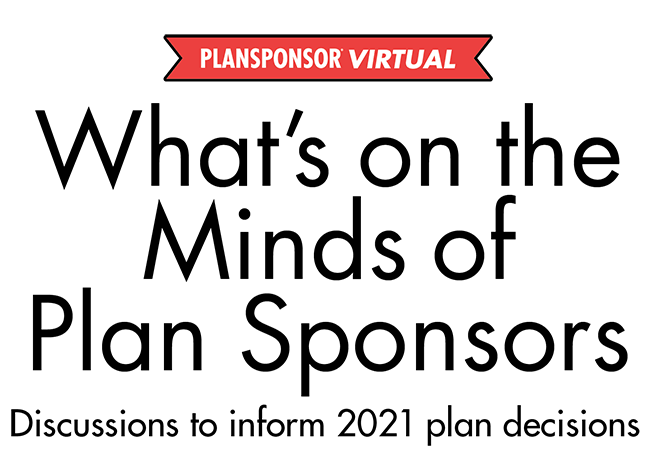2021 PLANSPONSOR Virtual: What's on the Minds of Plan Sponsors
